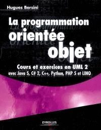 La programmation orientée objet : cours et exercices en UML 2 avec Java 5, C Sharp 2, C++, Phyton, PHP 5 et LINQ