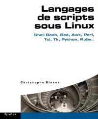 Langages de script sous Linux : Shell Bash, Sed, Awk, Perl, Tcl, Tk, Python, Ruby...