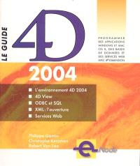 Le guide 4D 2004 : l'environnement 4D 2004, 4D View, ODBC et SQL, XML, l'ouverture, services Web
