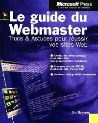 Le guide du Webmaster, trucs et astuces pour réussir vos sites Web
