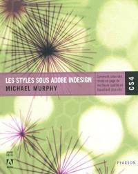 Les styles sous Adobe Indesign CS4 : comment créer des mises en page de meilleure qualité en travaillant plus vite
