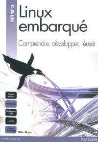 Linux embarqué : comprendre, développer, réussir