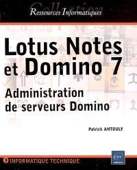 Lotus Notes et Domino 7 : administration de serveurs Domino