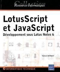 LotusScript et JavaScript : développement sous Lotus Notes 6