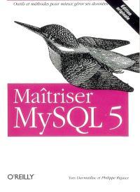 Maîtriser MySQL 5 : outils et méthodes pour mieux gérer ses données
