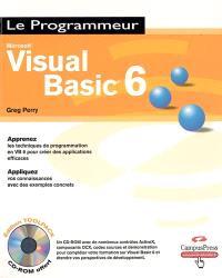 Microsoft Visual Basic 6 : apprenez les techniques de programmation en VB6 pour créer des applications efficaces : appliquez vos connaissances avec des exemples concrets