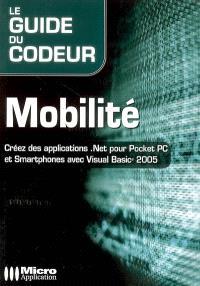 Mobilité : créez des applications.Net pour Pocket PC et Smartphones avec Visual Basic 2005