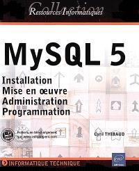 MySQL 5 : installation, mise en oeuvre, administration, programmation
