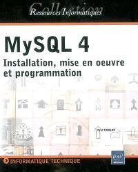 MySQL4 : installation, mise en oeuvre et programmation