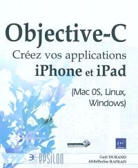 Objective-C : créez vos applications iPhone et iPad (Mac OS, Linux, Windows)