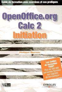 OpenOffice.org Calc 2 initiation : guide de formation avec exercices et cas pratiques