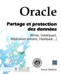 Oracle : partage et protection des données : Rman, DataGuard, Réplication streams, Flashback...