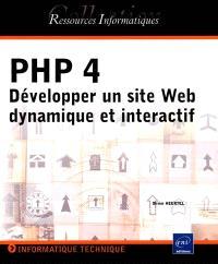 PHP 4 : développper un site Web dynamique et interactif