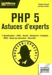 PHP 5 : astuces d'experts : syndication, XML, email, sessions, cookies, RSS, base de données, sécurité