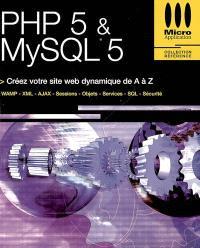 PHP 5 & MySQL 5 : créez votre site web dynamique de A à Z : WAMP, XML, AJAX, sessions, objets, services, SQL, sécurité