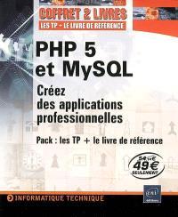 PHP 5 et MySQL : créez des applications professionnelles : les TP + le livre de référence