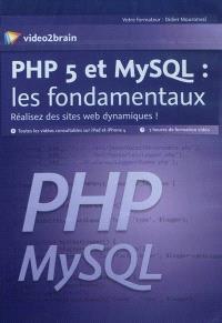 PHP 5 et MySQL : les fondamentaux : réalisez des sites web dynamiques !
