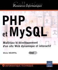 PHP et MySQL : maîtrisez le développement d'un site Web dynamique et interactif