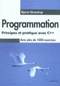 Programmation : principes et pratique avec C++ : avec plus de 1.000 exercices