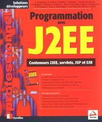 Programmation avec Java 2 Enterprise Edition : conteneurs J2EE, servlets, JSP, EJB