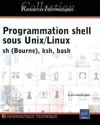 Programmation shell sous Unix-Linux : sh (Bourne), ksh, bash