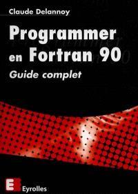 Programmer en Fortran 90 : guide complet