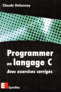 Programmer en langage C : avec exercices corrigés