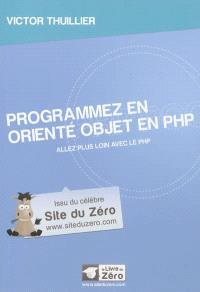 Programmez en orienté objet en PHP : allez plus loin avec le PHP