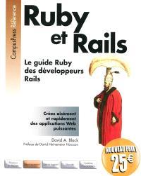Ruby et Rails : le guide Ruby des développeurs Rails : créez aisément et rapidement des applications Web puissantes