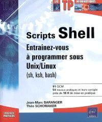 Scripts Shell : entraînez-vous à programmer sous Unix-Linux (sh, ksh, bash)