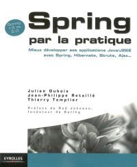 Spring par la pratique : mieux développer ses applications Java-J2EE avec Spring, Hibernate, Struts, Ajax...