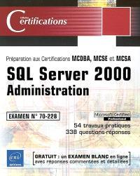 SQL Server 2000 : administration : préparation aux certifications MCDBA, MCSE et MCSA, examen n° 70-228, 54 travaux pratiques, 338 questions-réponses