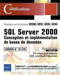 SQL Server 2000 : conception et implémentation de bases de données : préparation aux certifications MCDBA, MCSE, MCSD, MCAD, examen 70-229, 30 travaux pratiques, 226 questions-réponses