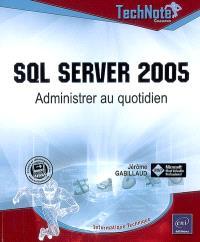 SQL Server 2005 : administrer au quotidien