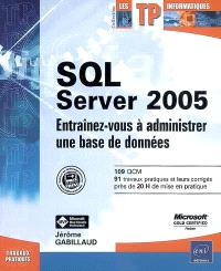 SQL Server 2005 : entraînez-vous à administrer une base de données