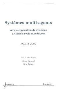 Systèmes multi-agents : vers la conception de systèmes artificiels socio-mimétiques : actes des JFSMA 2005, 23-25 novembre 2005, Calais, France