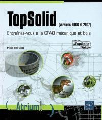 TopSolid (versions 2006 et 2007) : entraînez-vous à la CFAO mécanique et bois