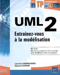 UML 2 : entraînez-vous à la modélisation : 97 QCM, 53 travaux pratiques et leurs corrigés près de 28 h de mise en pratique