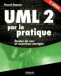 UML 2 par la pratique : études de cas et exercices corrigés