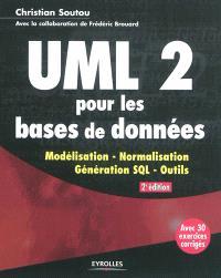 UML 2 pour les bases de données : modélisation, normalisation, génération SQL, outils : avec 30 exercices corrigés