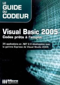 Visual Basic 2005 : codes prêts à l'emploi : 25 applications en NET 2.0 développées avec la gamme Express de Visual Studio 2005
