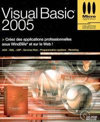 Visual Basic 2005 : créez des applications professionnelles sous Windows et sur le Web ! : ADO, XML, ASP, services WEB, programmation système, remoting