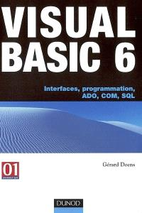 Visual Basic 6 : interfaces, programmation, ADO, COM, SQL
