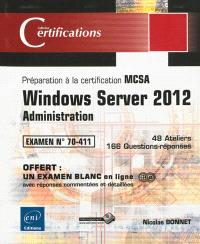 Windows Server 2012 : administration, préparation à la certification MCSA, examen N° 70-411 : 48 ateliers, 166 questions-réponses