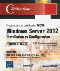 Windows Server 2012 : installation et configuration, préparation à la certification MCSA, examen 70-410 : 145 questions, 42 ateliers