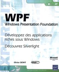WPF, Windows Presentation Foundation : développez des applications riches sous Windows, découvrez Silverlight