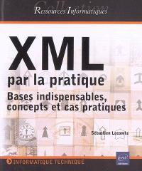 XML par la pratique : bases indispensables, concepts et cas pratiques