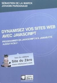 Dynamisez vos sites Web avec JavaScript : programmer en javascript n'a jamais été aussi facile !