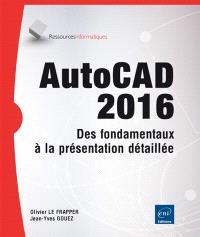 AutoCAD 2016 : des fondamentaux à la présentation détaillée autour de projets professionnels