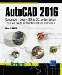 AutoCAD 2016 : conception, dessin 2D et 3D, présentation : tous les outils et fonctionnalités avancées autour de projets professionnels
